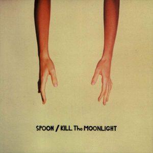 Spoon Kill The Moonlight - Plak