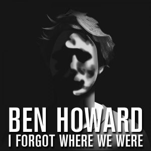 Ben Howard I Forget Where We Were - Plak