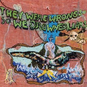 Liars ‎ They Were Wrong So We Drowned - Plak