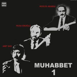 Arif Sağ, Muhlis Akarsu, Musa Eroğlu Muhabbet 1 - Plak