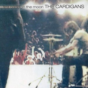 Cardigans First Band On The Moon Plak