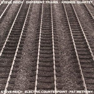 Steve Reich Different Trains Electric Counterpoint Plak