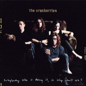 The Cranberries Everybody Else is Doing it, So Why Can't We? Plak